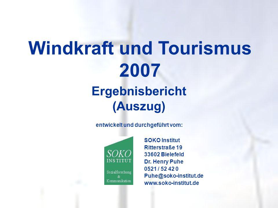 Windkraft und Tourismus 2007 Ergebnisbericht (Auszug) entwickelt und durchgeführt vom: SOKO Institut Ritterstraße 19 33602 Bielefeld Dr. Henry Puhe 05