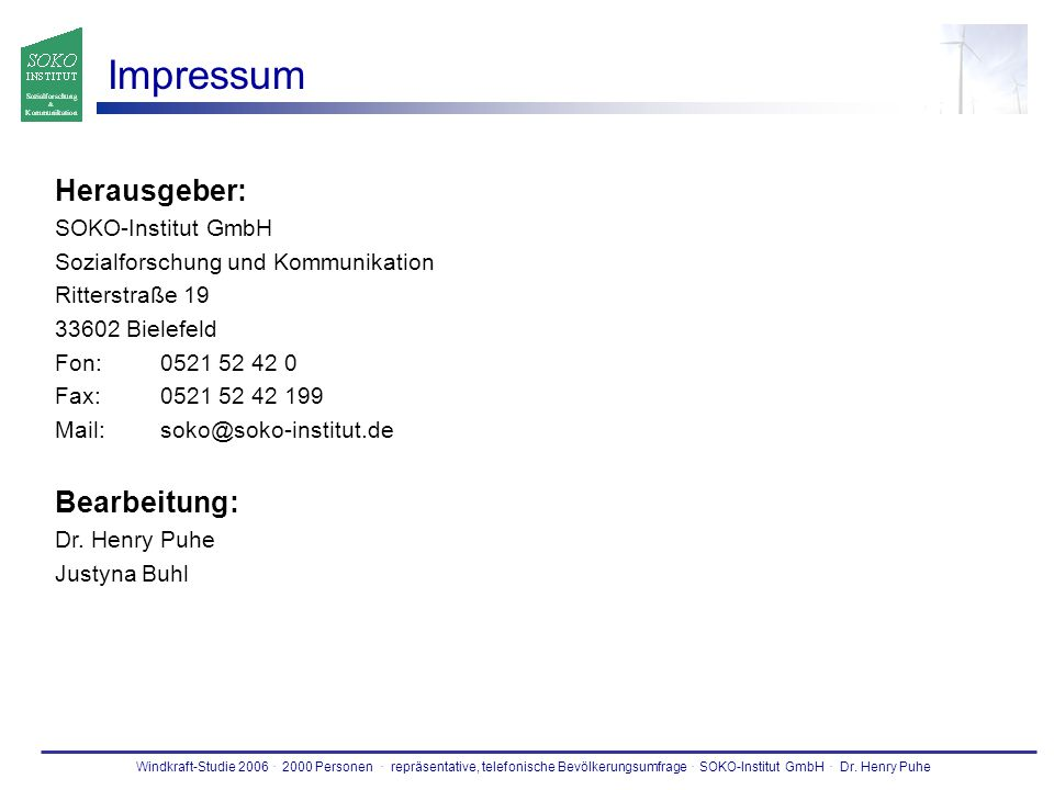 Windkraft-Studie 2006. 2000 Personen. repräsentative, telefonische Bevölkerungsumfrage. SOKO-Institut GmbH. Dr. Henry Puhe Impressum Herausgeber: SOKO
