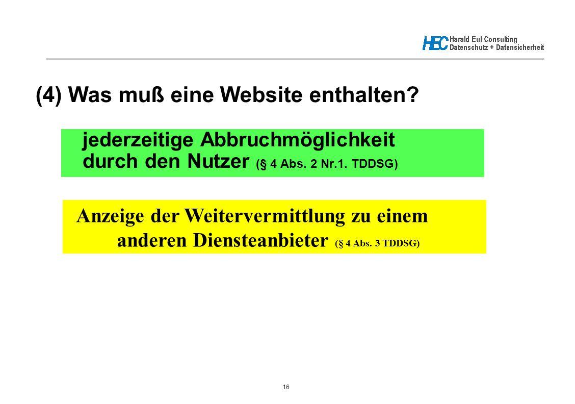 16 _____________________________________________________________ (4) Was muß eine Website enthalten? jederzeitige Abbruchmöglichkeit durch den Nutzer