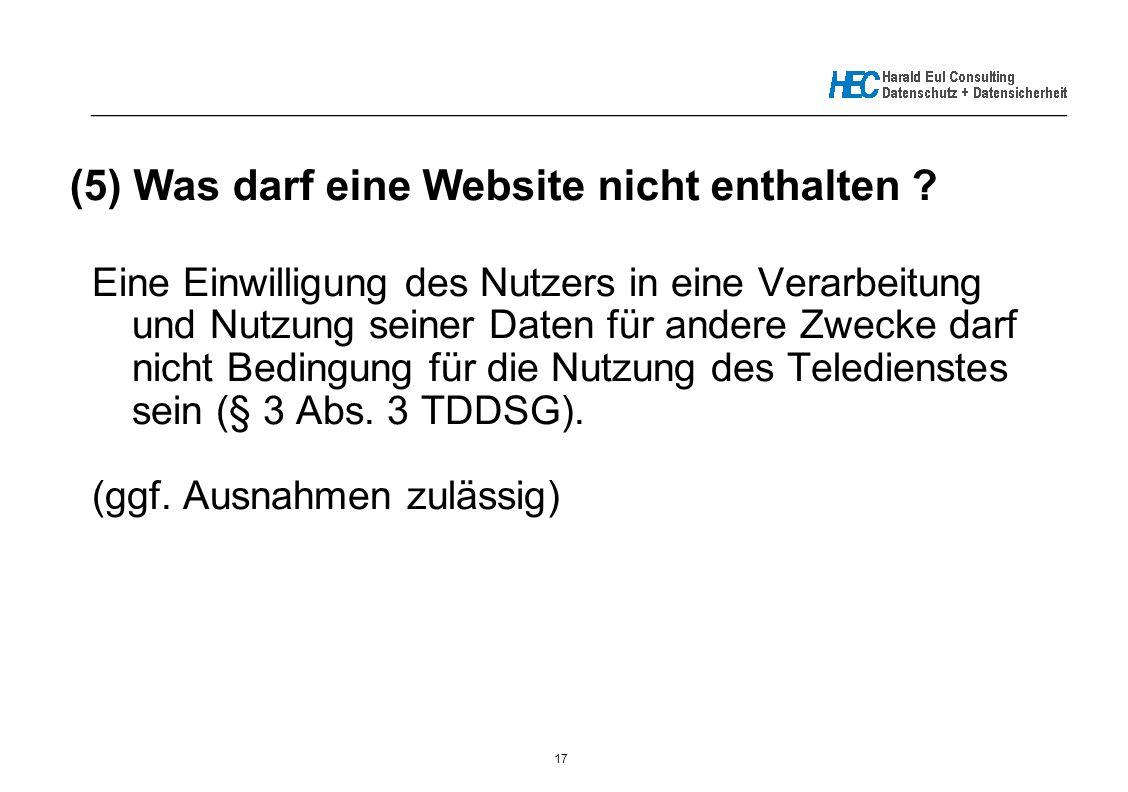 17 _____________________________________________________________ (5) Was darf eine Website nicht enthalten ? Eine Einwilligung des Nutzers in eine Ver