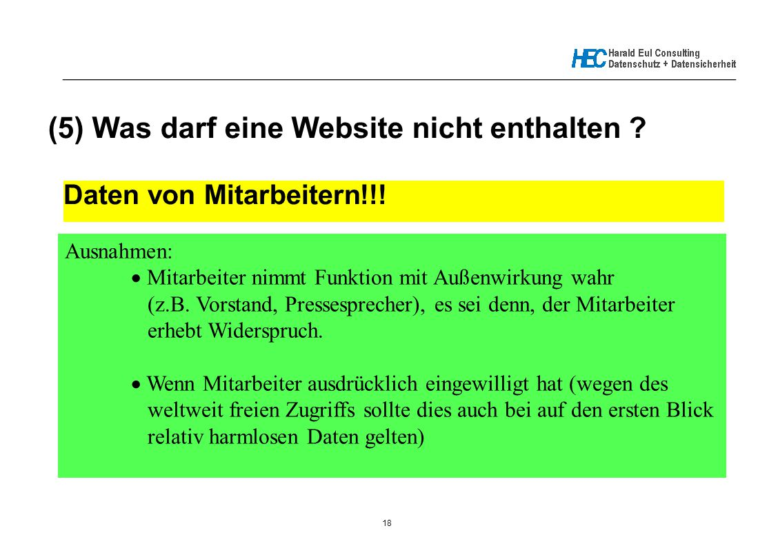 18 _____________________________________________________________ (5) Was darf eine Website nicht enthalten ? Daten von Mitarbeitern!!! Ausnahmen:  Mi