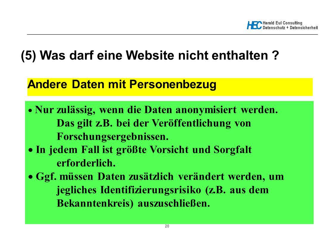 20 _____________________________________________________________ (5) Was darf eine Website nicht enthalten ? Andere Daten mit Personenbezug  Nur zulä