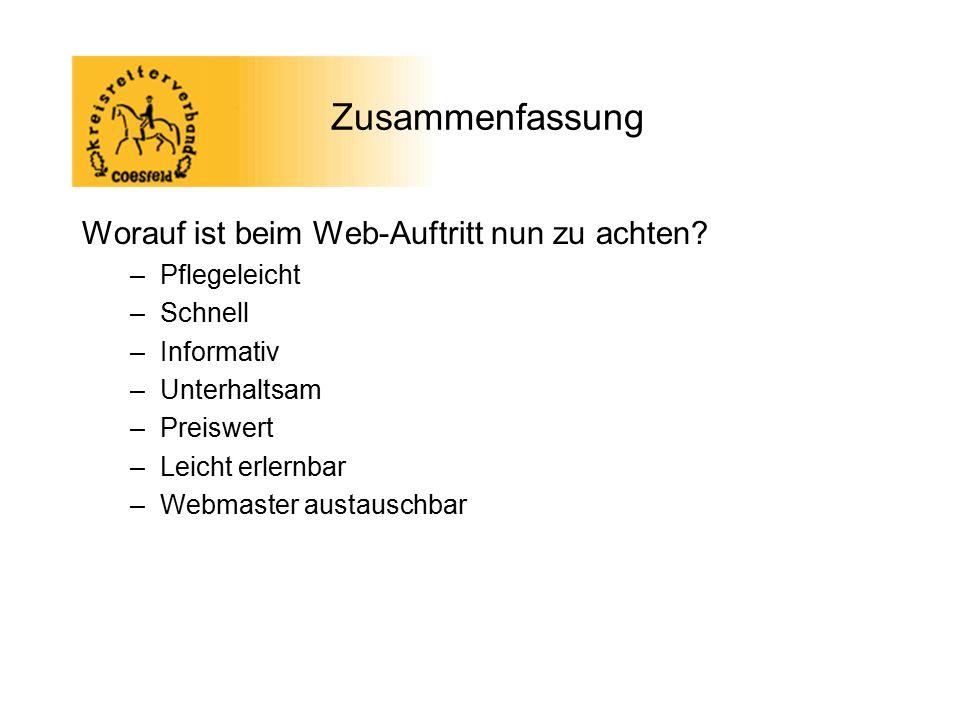 Zusammenfassung Worauf ist beim Web-Auftritt nun zu achten? –Pflegeleicht –Schnell –Informativ –Unterhaltsam –Preiswert –Leicht erlernbar –Webmaster a
