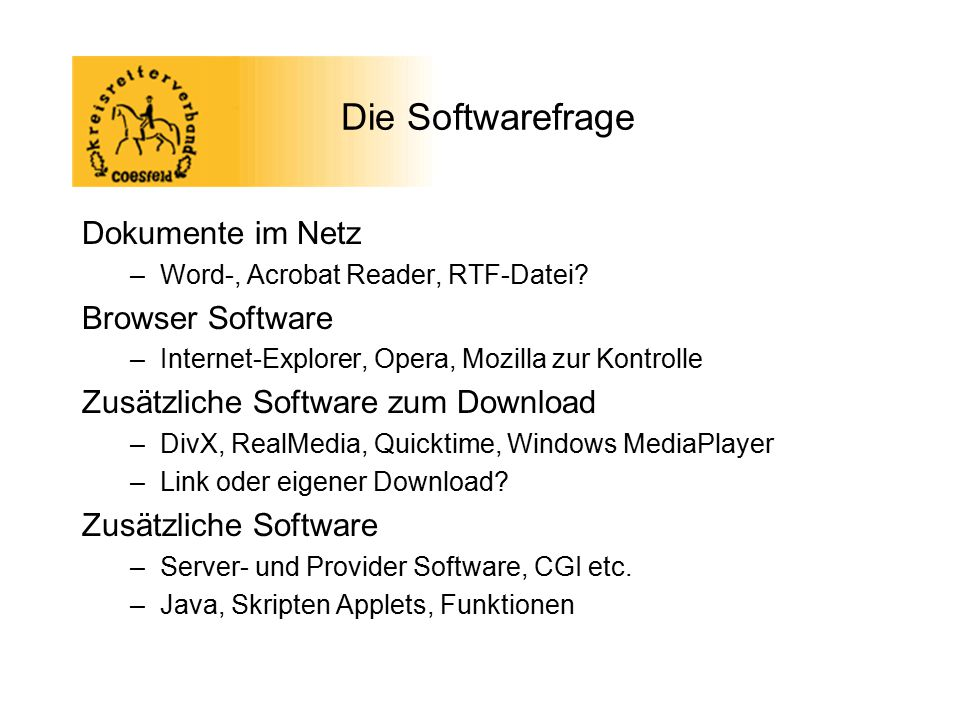 Die Softwarefrage Dokumente im Netz –Word-, Acrobat Reader, RTF-Datei? Browser Software –Internet-Explorer, Opera, Mozilla zur Kontrolle Zusätzliche S