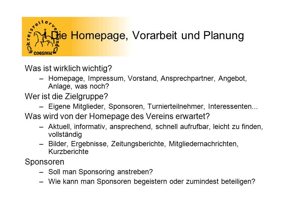Die Homepage, Vorarbeit und Planung Was ist wirklich wichtig? –Homepage, Impressum, Vorstand, Ansprechpartner, Angebot, Anlage, was noch? Wer ist die