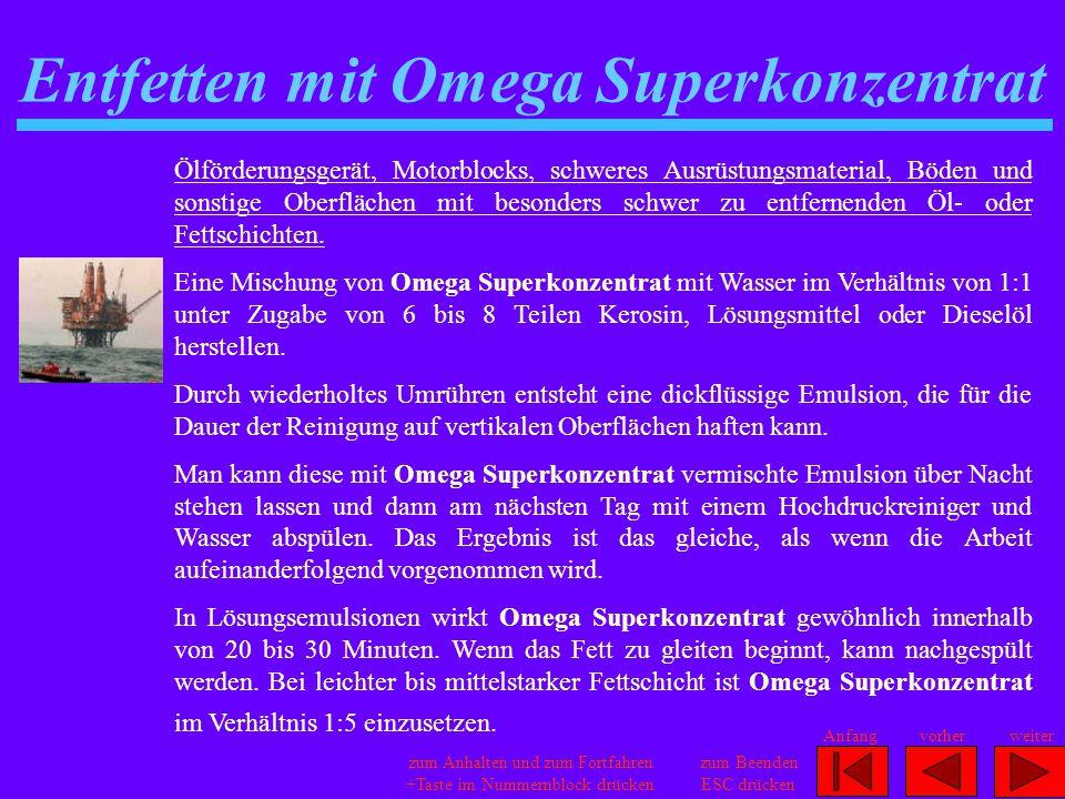 Entfetten mit Omega Superkonzentrat zum Anhalten und zum Fortfahren +Taste im Nummernblock drücken zum Beenden ESC drücken Anfangvorherweiter Ölförder