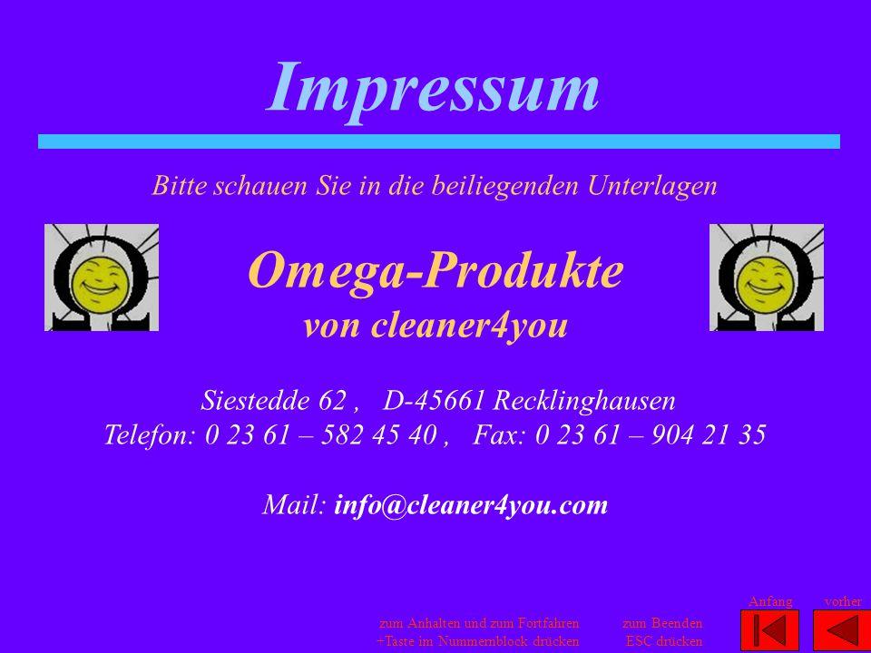Impressum Bitte schauen Sie in die beiliegenden Unterlagen Omega-Produkte von cleaner4you Siestedde 62, D-45661 Recklinghausen Telefon: 0 23 61 – 582