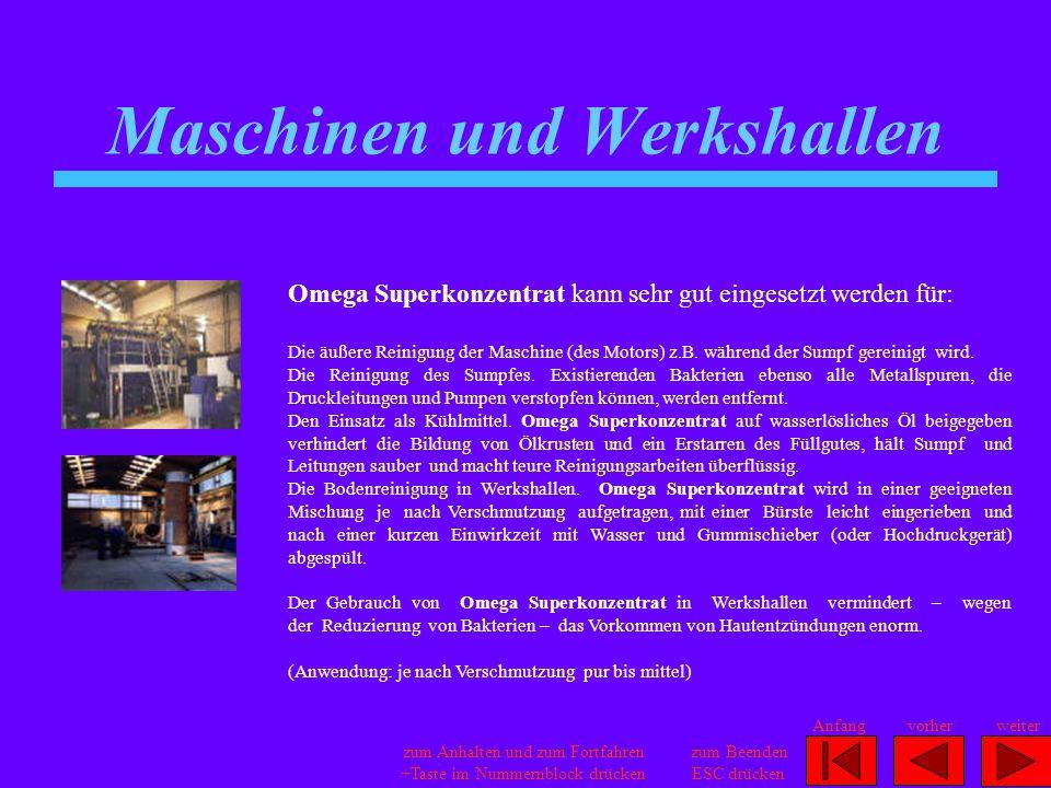 Maschinen und Werkshallen Omega Superkonzentrat kann sehr gut eingesetzt werden für: Die äußere Reinigung der Maschine (des Motors) z.B. während der S