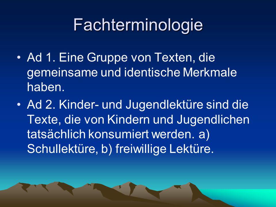 Fachterminologie Ad 1. Eine Gruppe von Texten, die gemeinsame und identische Merkmale haben. Ad 2. Kinder- und Jugendlektüre sind die Texte, die von K