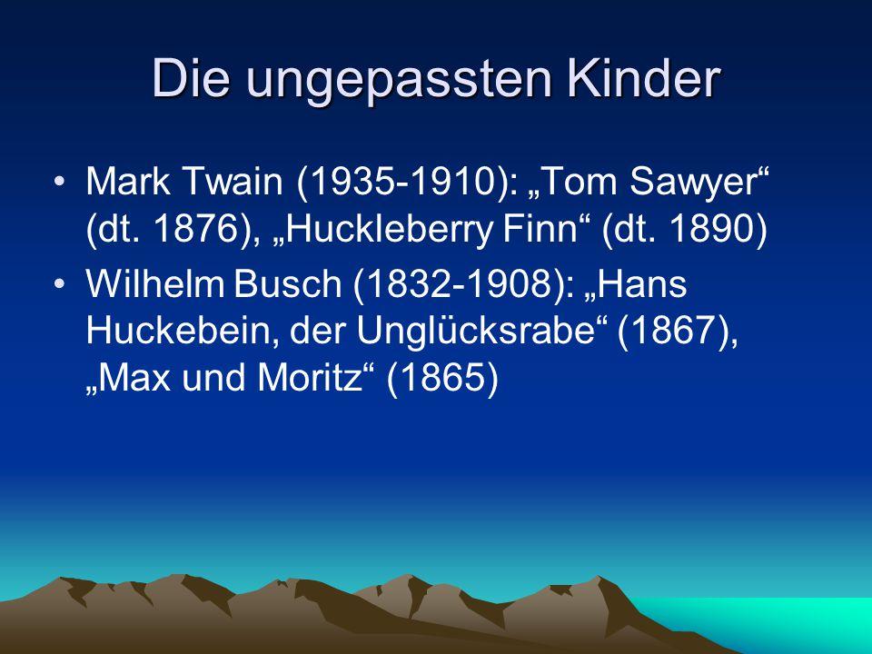 """Die ungepassten Kinder Mark Twain (1935-1910): """"Tom Sawyer"""" (dt. 1876), """"Huckleberry Finn"""" (dt. 1890) Wilhelm Busch (1832-1908): """"Hans Huckebein, der"""