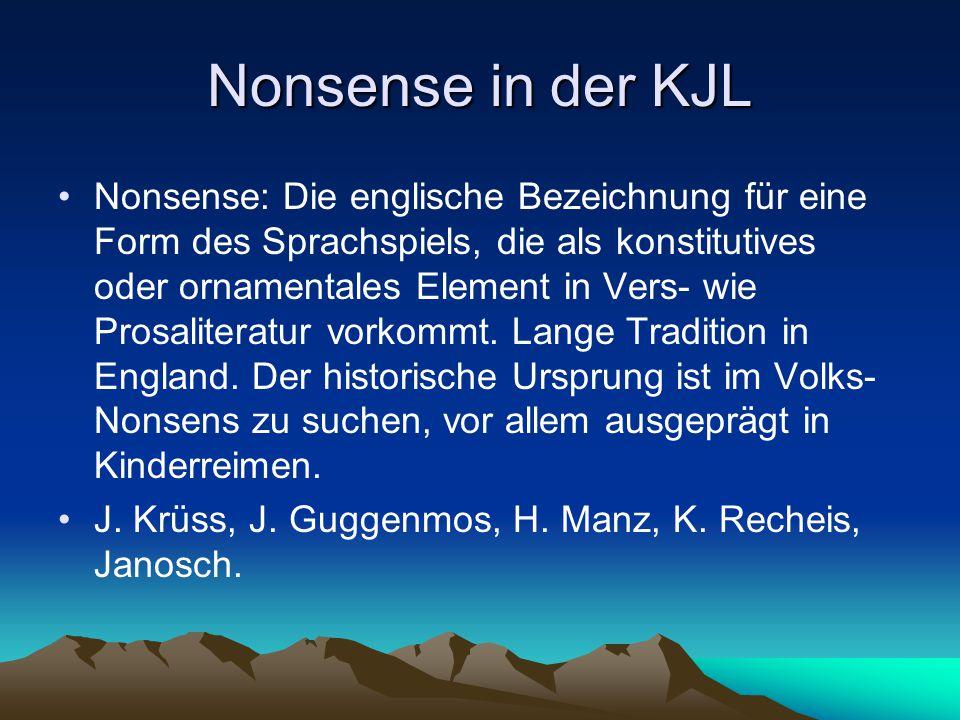Nonsense in der KJL Nonsense: Die englische Bezeichnung für eine Form des Sprachspiels, die als konstitutives oder ornamentales Element in Vers- wie Prosaliteratur vorkommt.