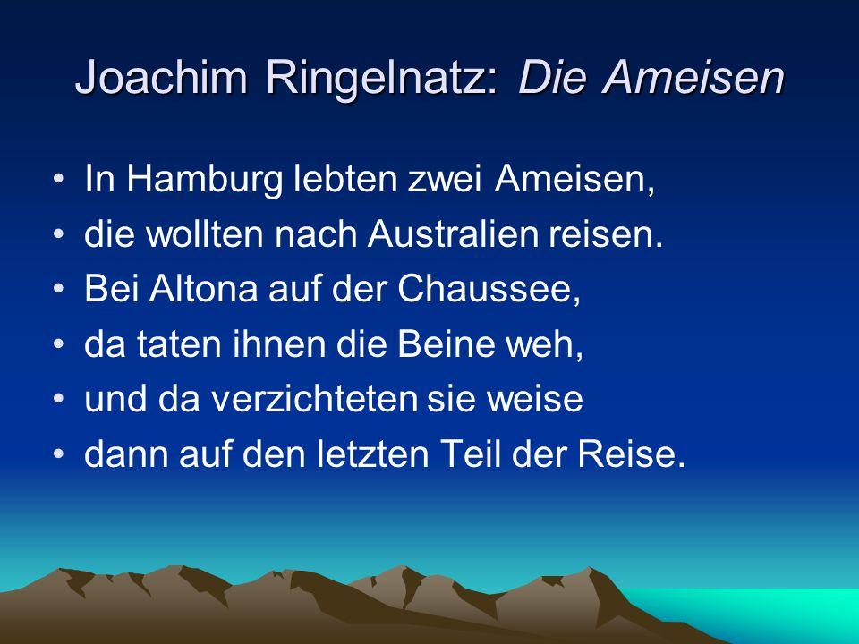 Joachim Ringelnatz: Die Ameisen In Hamburg lebten zwei Ameisen, die wollten nach Australien reisen. Bei Altona auf der Chaussee, da taten ihnen die Be