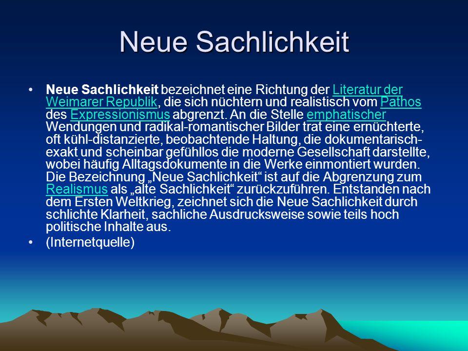 Neue Sachlichkeit Neue Sachlichkeit bezeichnet eine Richtung der Literatur der Weimarer Republik, die sich nüchtern und realistisch vom Pathos des Exp