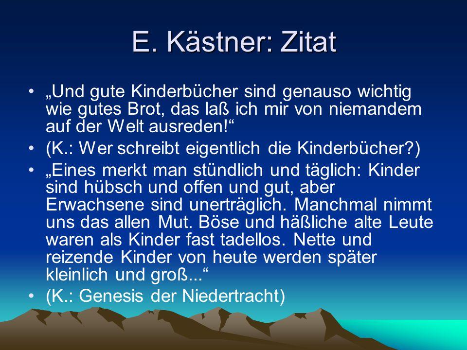 """E. Kästner: Zitat """"Und gute Kinderbücher sind genauso wichtig wie gutes Brot, das laß ich mir von niemandem auf der Welt ausreden!"""" (K.: Wer schreibt"""