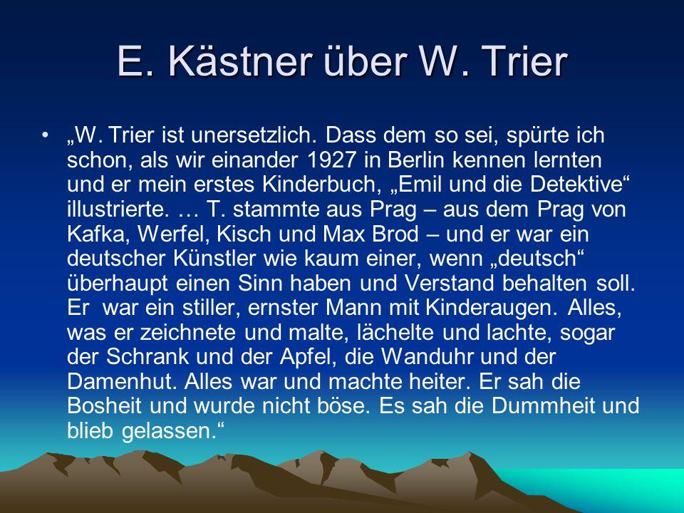 """E. Kästner über W. Trier """"W. Trier ist unersetzlich. Dass dem so sei, spürte ich schon, als wir einander 1927 in Berlin kennen lernten und er mein ers"""