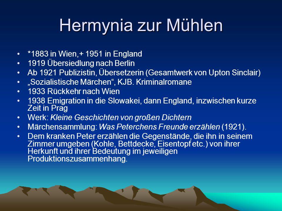 """Hermynia zur Mühlen *1883 in Wien,+ 1951 in England 1919 Übersiedlung nach Berlin Ab 1921 Publizistin, Übersetzerin (Gesamtwerk von Upton Sinclair) """"Sozialistische Märchen , KJB."""