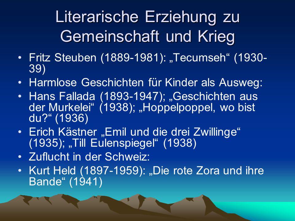 """Literarische Erziehung zu Gemeinschaft und Krieg Fritz Steuben (1889-1981): """"Tecumseh (1930- 39) Harmlose Geschichten für Kinder als Ausweg: Hans Fallada (1893-1947); """"Geschichten aus der Murkelei (1938); """"Hoppelpoppel, wo bist du? (1936) Erich Kästner """"Emil und die drei Zwillinge (1935); """"Till Eulenspiegel (1938) Zuflucht in der Schweiz: Kurt Held (1897-1959): """"Die rote Zora und ihre Bande (1941)"""