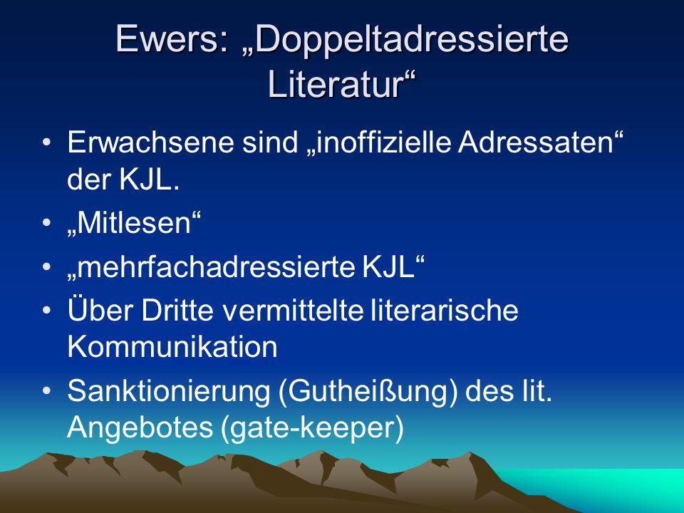 """Ewers: """"Doppeltadressierte Literatur"""" Erwachsene sind """"inoffizielle Adressaten"""" der KJL. """"Mitlesen"""" """"mehrfachadressierte KJL"""" Über Dritte vermittelte"""
