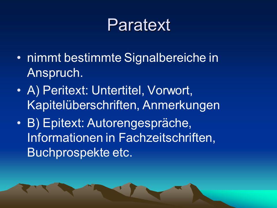 Paratext nimmt bestimmte Signalbereiche in Anspruch. A) Peritext: Untertitel, Vorwort, Kapitelüberschriften, Anmerkungen B) Epitext: Autorengespräche,