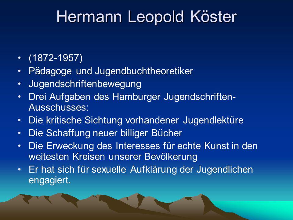 Hermann Leopold Köster (1872-1957) Pädagoge und Jugendbuchtheoretiker Jugendschriftenbewegung Drei Aufgaben des Hamburger Jugendschriften- Ausschusses