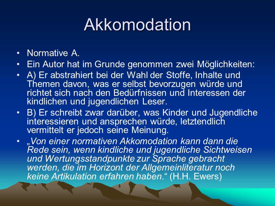 Akkomodation Normative A. Ein Autor hat im Grunde genommen zwei Möglichkeiten: A) Er abstrahiert bei der Wahl der Stoffe, Inhalte und Themen davon, wa