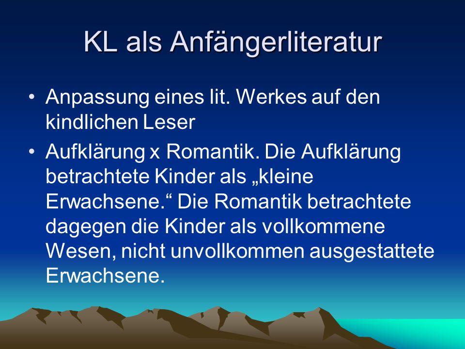 """KL als Anfängerliteratur Anpassung eines lit. Werkes auf den kindlichen Leser Aufklärung x Romantik. Die Aufklärung betrachtete Kinder als """"kleine Erw"""