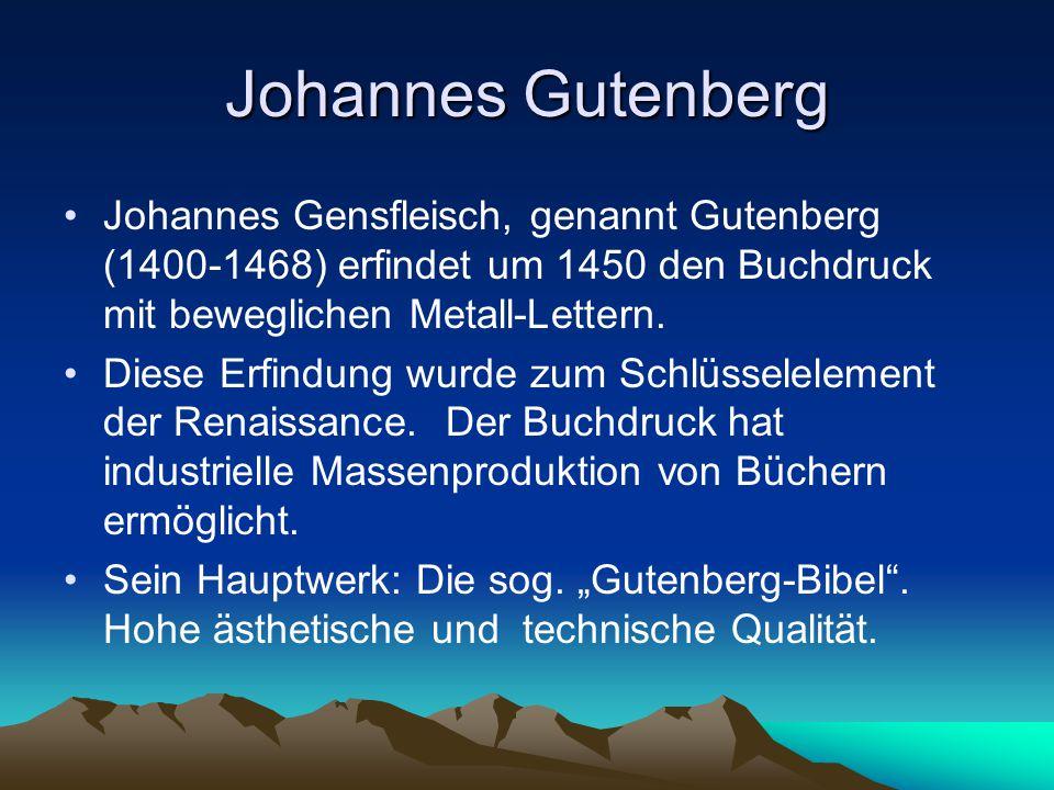 Johannes Gutenberg Johannes Gensfleisch, genannt Gutenberg (1400-1468) erfindet um 1450 den Buchdruck mit beweglichen Metall-Lettern. Diese Erfindung