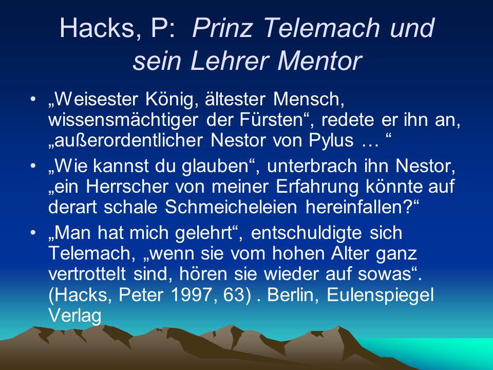 """Hacks, P: Prinz Telemach und sein Lehrer Mentor """"Weisester König, ältester Mensch, wissensmächtiger der Fürsten"""", redete er ihn an, """"außerordentlicher"""