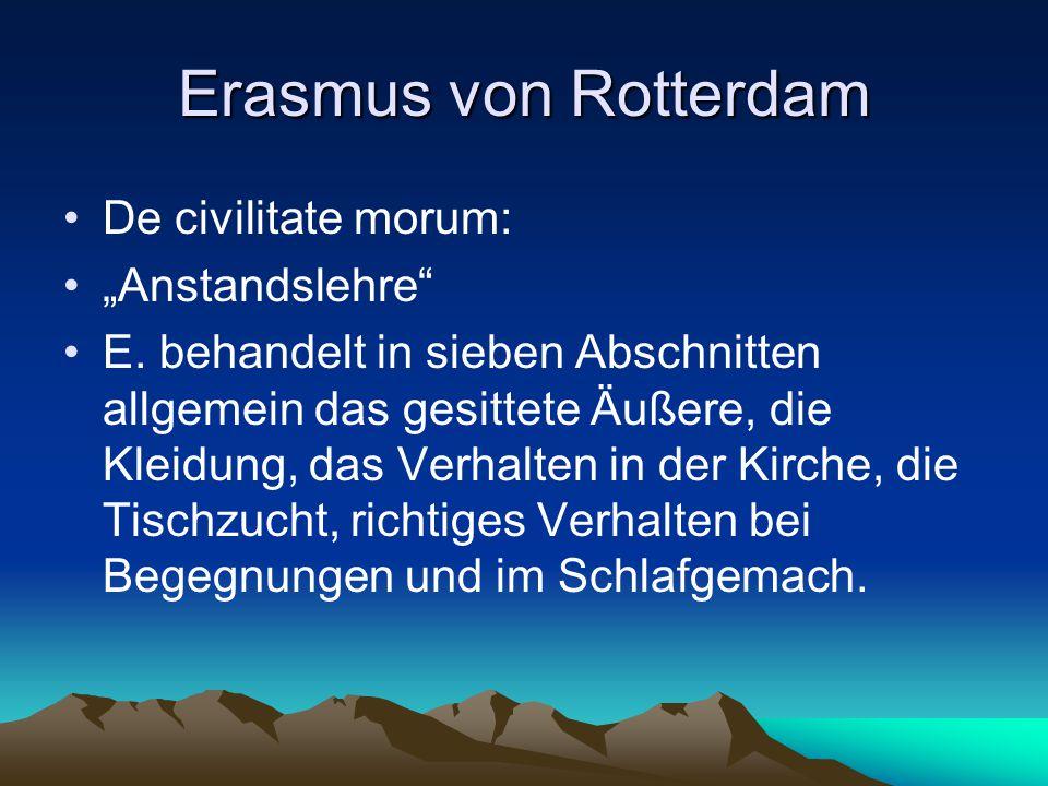 """Erasmus von Rotterdam De civilitate morum: """"Anstandslehre"""" E. behandelt in sieben Abschnitten allgemein das gesittete Äußere, die Kleidung, das Verhal"""