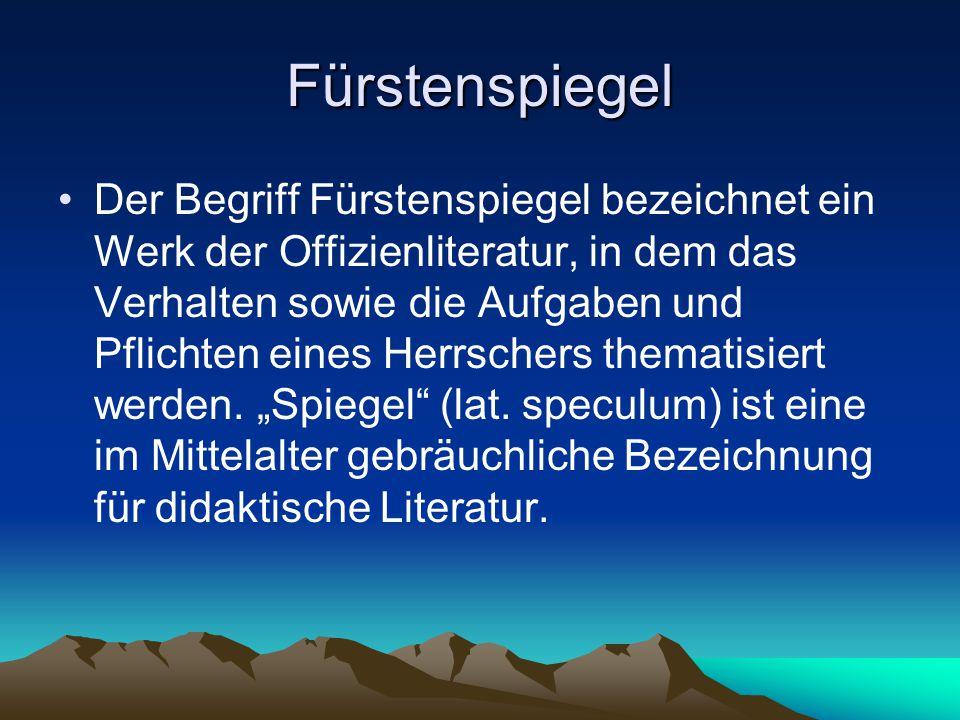 Fürstenspiegel Der Begriff Fürstenspiegel bezeichnet ein Werk der Offizienliteratur, in dem das Verhalten sowie die Aufgaben und Pflichten eines Herrschers thematisiert werden.