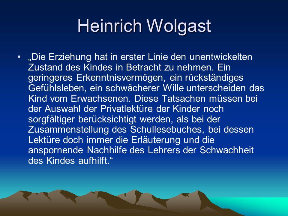 """Heinrich Wolgast """"Die Erziehung hat in erster Linie den unentwickelten Zustand des Kindes in Betracht zu nehmen. Ein geringeres Erkenntnisvermögen, ei"""