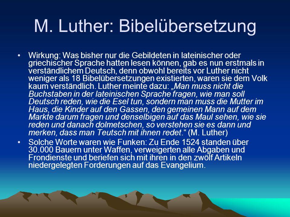 M. Luther: Bibelübersetzung Wirkung: Was bisher nur die Gebildeten in lateinischer oder griechischer Sprache hatten lesen können, gab es nun erstmals