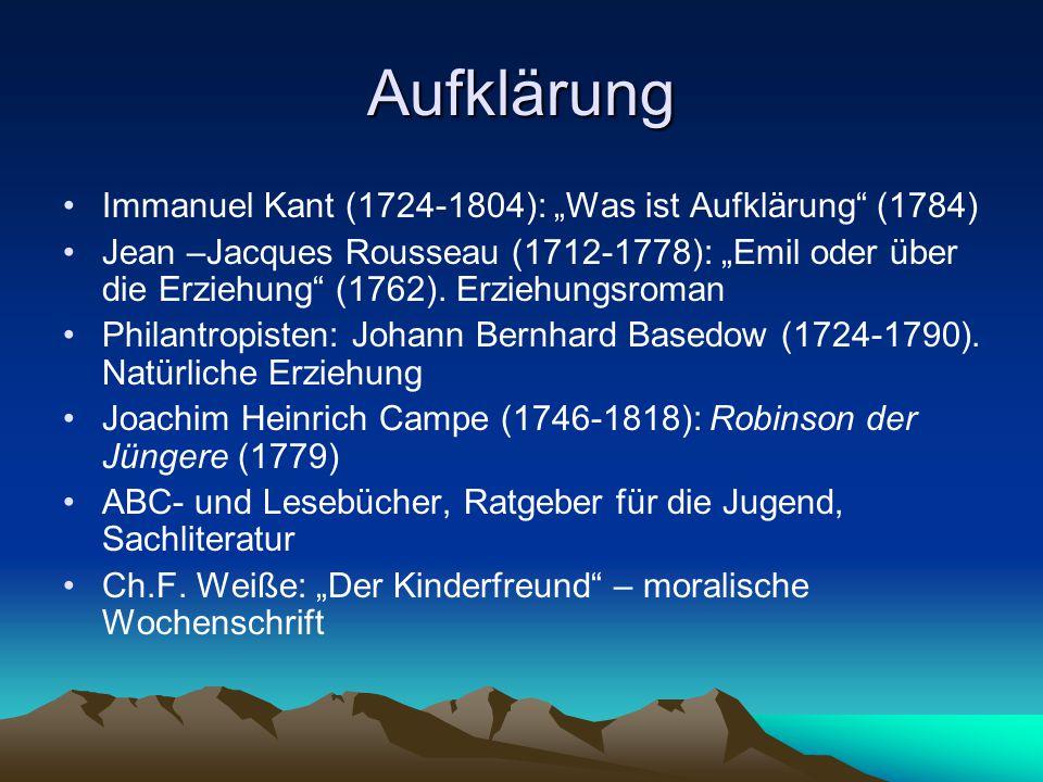 """Aufklärung Immanuel Kant (1724-1804): """"Was ist Aufklärung"""" (1784) Jean –Jacques Rousseau (1712-1778): """"Emil oder über die Erziehung"""" (1762). Erziehung"""