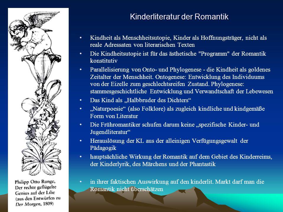 Kinderliteratur der Romantik Kindheit als Menschheitsutopie, Kinder als Hoffnungsträger, nicht als reale Adressaten von literarischen Texten Die Kindh