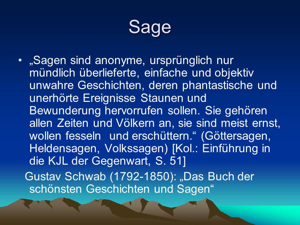 """Sage """"Sagen sind anonyme, ursprünglich nur mündlich überlieferte, einfache und objektiv unwahre Geschichten, deren phantastische und unerhörte Ereignisse Staunen und Bewunderung hervorrufen sollen."""