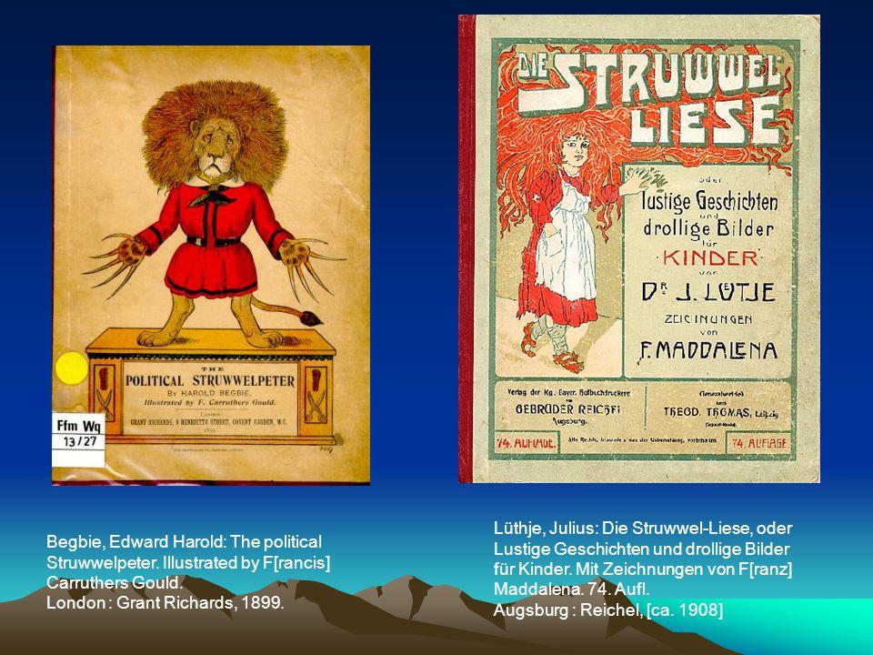 Begbie, Edward Harold: The political Struwwelpeter. Illustrated by F[rancis] Carruthers Gould. London : Grant Richards, 1899. Lüthje, Julius: Die Stru