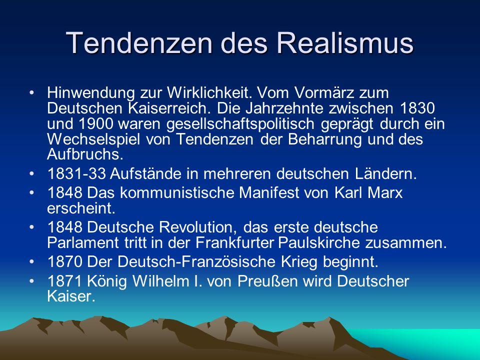 Tendenzen des Realismus Hinwendung zur Wirklichkeit. Vom Vormärz zum Deutschen Kaiserreich. Die Jahrzehnte zwischen 1830 und 1900 waren gesellschaftsp