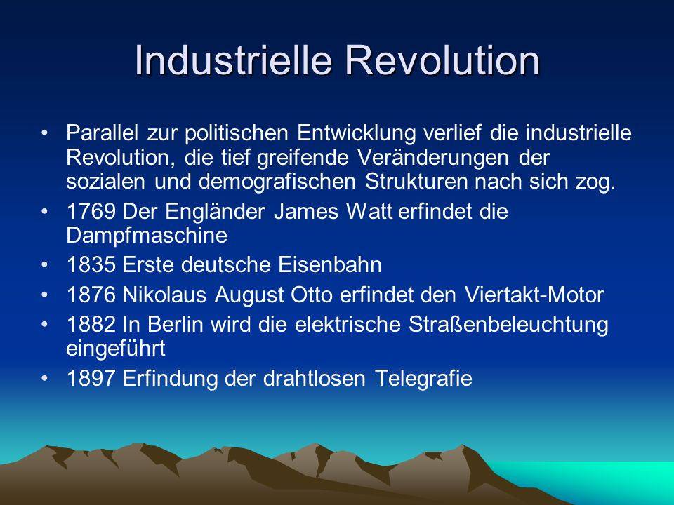 Industrielle Revolution Parallel zur politischen Entwicklung verlief die industrielle Revolution, die tief greifende Veränderungen der sozialen und demografischen Strukturen nach sich zog.