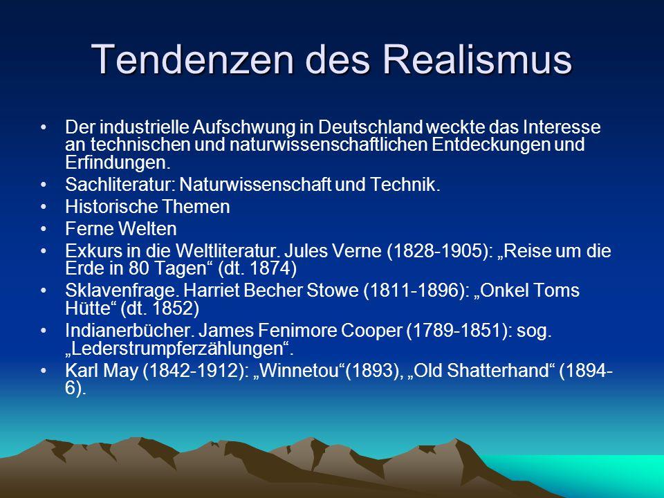 Tendenzen des Realismus Der industrielle Aufschwung in Deutschland weckte das Interesse an technischen und naturwissenschaftlichen Entdeckungen und Erfindungen.