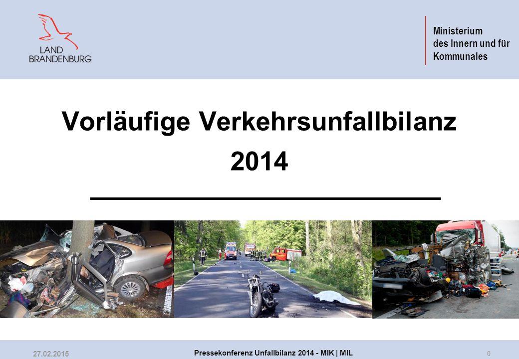 Ministerium des Innern und für Kommunales Vorläufige Verkehrsunfallbilanz 2014 0 27.02.2015 Pressekonferenz Unfallbilanz 2014 - MIK | MIL