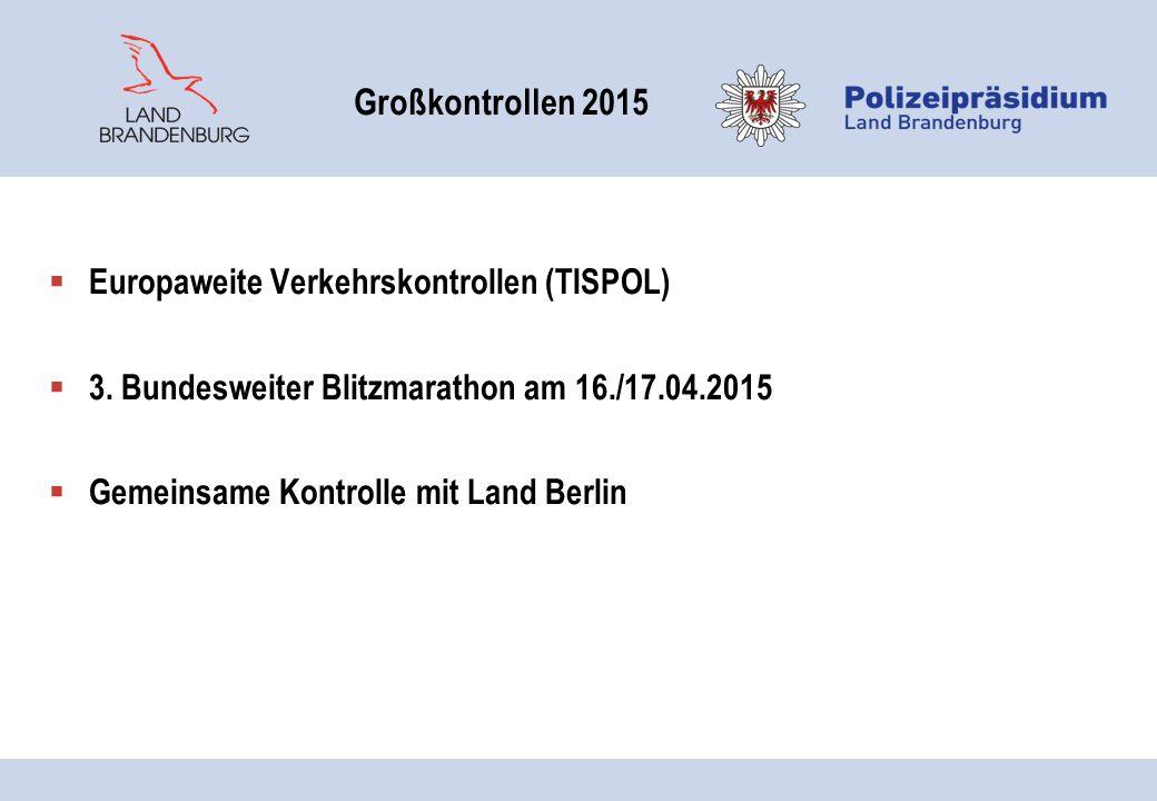 Großkontrollen 2015  Europaweite Verkehrskontrollen (TISPOL)  3. Bundesweiter Blitzmarathon am 16./17.04.2015  Gemeinsame Kontrolle mit Land Berlin
