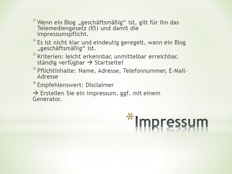 """* Wenn ein Blog """"geschäftsmäßig ist, gilt für ihn das Telemediengesetz (§5) und damit die Impressumspflicht."""
