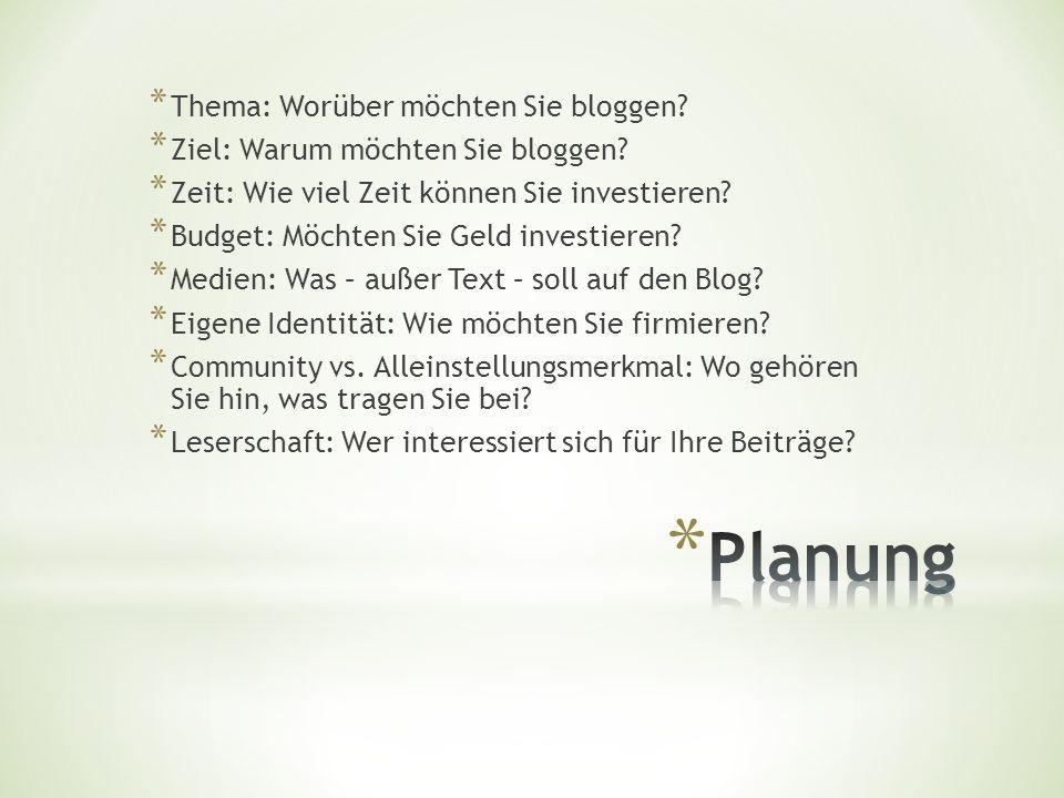 * Thema: Worüber möchten Sie bloggen. * Ziel: Warum möchten Sie bloggen.