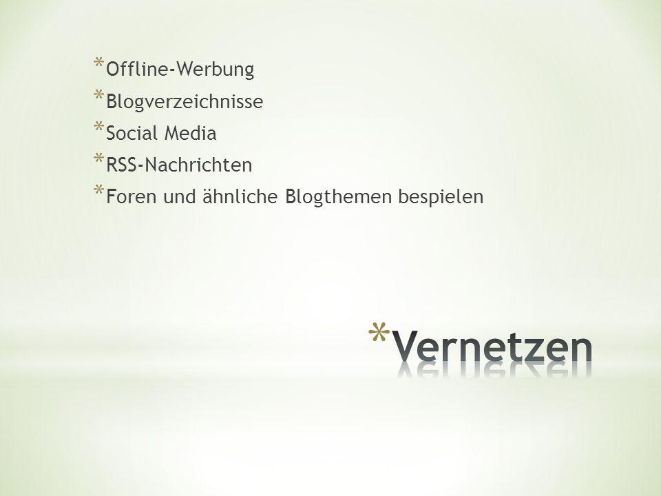 * Offline-Werbung * Blogverzeichnisse * Social Media * RSS-Nachrichten * Foren und ähnliche Blogthemen bespielen