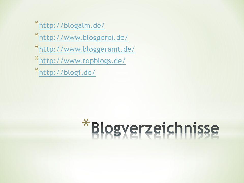 * http://blogalm.de/ http://blogalm.de/ * http://www.bloggerei.de/ http://www.bloggerei.de/ * http://www.bloggeramt.de/ http://www.bloggeramt.de/ * http://www.topblogs.de/ http://www.topblogs.de/ * http://blogf.de/ http://blogf.de/