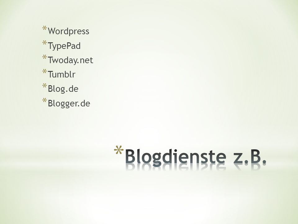 * Wordpress * TypePad * Twoday.net * Tumblr * Blog.de * Blogger.de