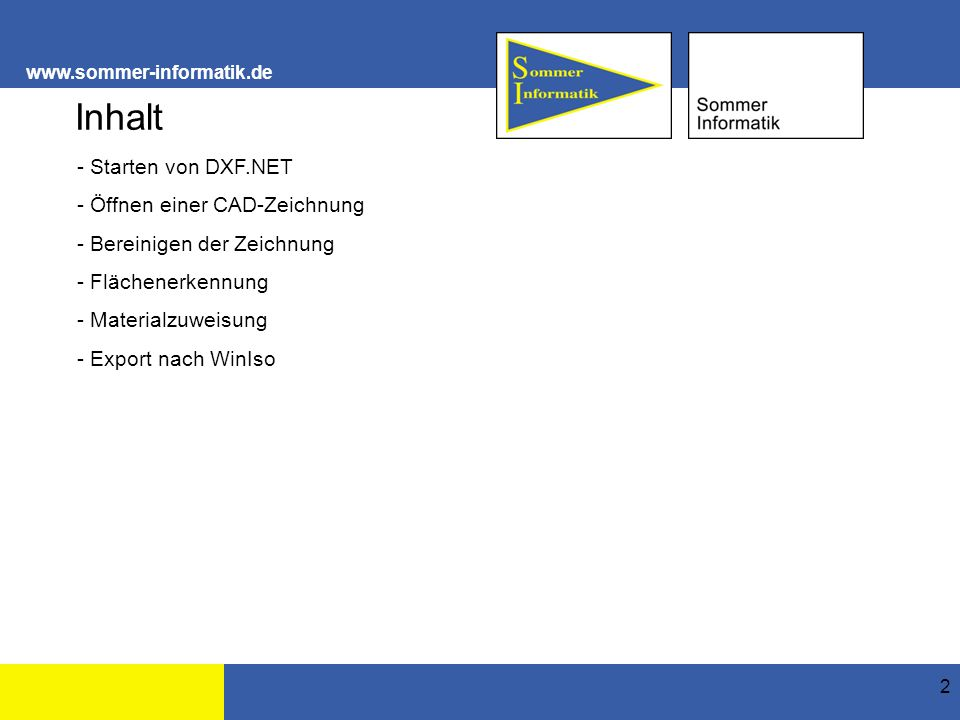 www.sommer-informatik.de 2 Inhalt - Starten von DXF.NET - Öffnen einer CAD-Zeichnung - Bereinigen der Zeichnung - Flächenerkennung - Materialzuweisung - Export nach WinIso