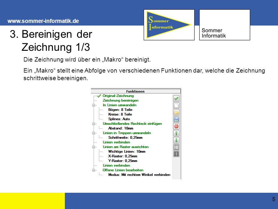 """www.sommer-informatik.de 5 3. Bereinigen der Zeichnung 1/3 Die Zeichnung wird über ein """"Makro"""" bereinigt. Ein """"Makro"""" stellt eine Abfolge von verschie"""