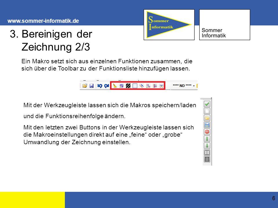 www.sommer-informatik.de 6 3. Bereinigen der Zeichnung 2/3 Ein Makro setzt sich aus einzelnen Funktionen zusammen, die sich über die Toolbar zu der Fu