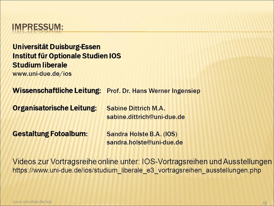 Universität Duisburg-Essen Institut für Optionale Studien IOS Studium liberale www.uni-due.de/ios Wissenschaftliche Leitung: Prof. Dr. Hans Werner Ing